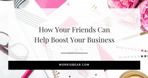 How your friends can help boost your business