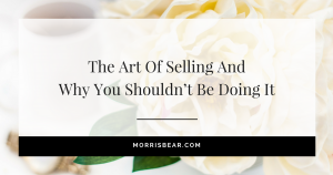The art of selling and why you shouldn't be doing it.