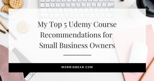 My Top 5 Udemy Course recommendations for small business owners