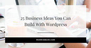 25 businesses ideas that you can build with a WordPress Website